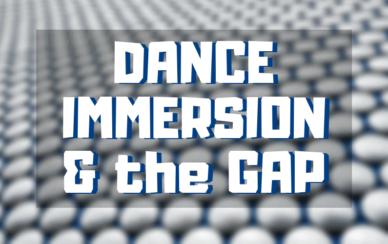 Dance Immersion and THE GAP